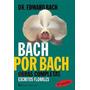 Bach Por Bach. Obras Completas. Escritos Florales