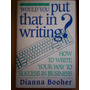 Would You Put That In Writing? Dianna Booher