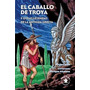 El Caballo De Troya - Leyendas De Antigua Grecia-oche Califa