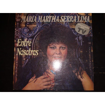 Maria Martha Serra Lima - Lp - Entre Nosotros
