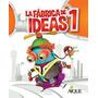 La Fabrica De Ideas 1 - Editorial Aique