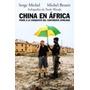 China En África Serge Michel - Michel Beuret Ed. Alianza