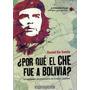 Por Qué El Che Fue A Bolivia. Daniel De Santis. Novedad