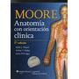 Moore - Anatomia Con Orientacion Clinica 7° Ed - Novedad!!