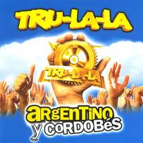 Tru La La - Argentino Y Cordobes