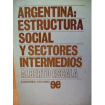 Argentina Estructura Social Y Sector Medio Alberto Escala