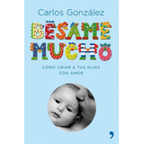 Libro Besame Mucho Pediatra  Carlos Gonzalez * Local * Papel