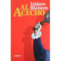 Al Acecho - Isidoro Blaisten - 1°ed.- Autografiado