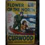 Flower Of The North. James Oliver Curwood