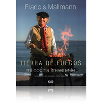 Libro - Tierra De Fuegos - Mi Cocina Irreverente - Tapa Dura
