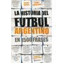 Libro De Fútbol: La Historia Del Fútbol Argentino En 1500
