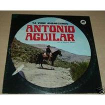 Antonio Aguilar Ya Viene Amaneciendo Vinilo Argentino Promo