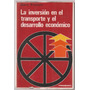 La Inversion En Transporte Y Desarrollo Economico Gary Fromm