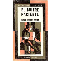 El Buitre Paciente _ James Hadley Chase - El Septimo Circulo