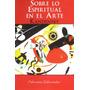 Kandinsky, Sobre Lo Espiritual En El Arte, Ed. Libertador