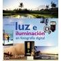 Guia Completa De Luz E Iluminacion En Fotografia Digita