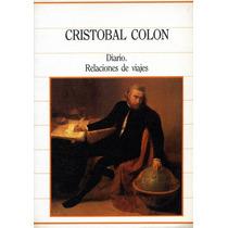 Cristóbal Colón - Diario. Relaciones De Viajes