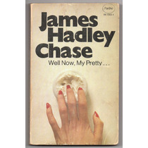 Well Now, My Pretty… James Hadley Chase. Panther Books 1974