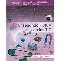 Enseñando Física Con Las Tic, 1a. Ed. Nuevo Cengage