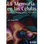 La Memoria En Las Celulas. Luis Angel Díaz
