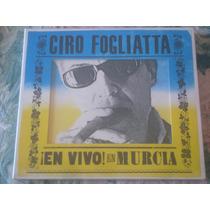 Ciro Fogliatta - En Vivo En Murcia (cd Nuevo Cerrado)
