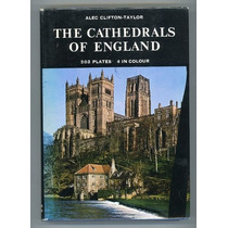 Clifton - Taylor: The Cathedrals Of England