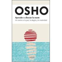 Aprender A Silenciar La Mente - Osho - Vergara /ediciones B
