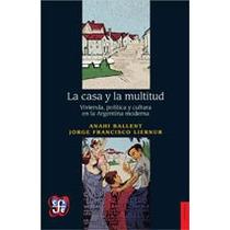 La Casa Y La Multitud, De Anahi Ballent Y Jorge F. Liernur