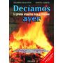 Deciamos Ayer: La Prensa Argentina Bajo El Proceso - Colihue