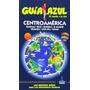 Centroamerica Guia Azul Guia De Viaje 2015