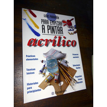 * Empezar A Pintar Con Acrilico / Guia Practica _ Parramon
