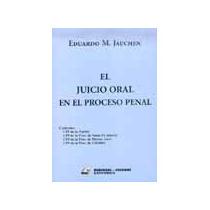 El Juicio Oral En El Proceso Penal- Jauchen E.- Ed. Rubinzal