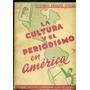 La Cultura Y El Periodismo En América - Otero, Gustavo Adolf