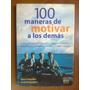 100 Maneras De Motivar A Los Demas-chandler-kier