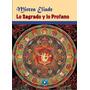 Lo Sagrado Y Lo Profano. Mircea Eliade