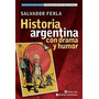 Historia Argentina Con Drama Y Humor - Ferla Salvador