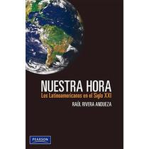 Nuestra Hora Los Latinoamericanos En El Siglo Xxi Rivera