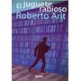El Juguete Rabioso Roberto Arlt