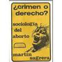 Crimen O Derecho Sociologia Del Aborto - Sagrera Usado Dyf