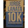 Libro Periodistico, 10 K La Decada Robada, Jorge Lanata,2014