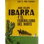 Juan Felipe Ibarra Y El Federalismo Del Norte L Alen Lascano