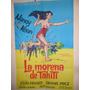 Poster Pelicula * La Morena De Tahiti * Antiguo Original