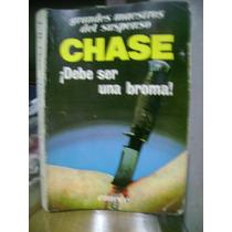 Chase./ Debe Ser Una Broma.