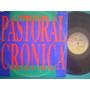 Looos Vinilos Lp Pastoral Cronica