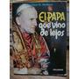 El Papa Que Vino De Lejos. Francisco H. Orellano.