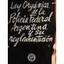Ley Orgánica De La Policía Federal Argentina. Ed. Policial