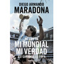 Mi Mundial Mi Verdad - Diego Armando Maradona - Libro Nuevo