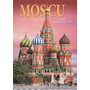 Moscu: Historia. Arquitectura. Arte / Album En Color 2014