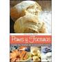 Panes Y Facturas Todas Las Recetas De La Panaderia Casera