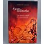 Sexo Solitario. Una Historia Cultural De La Masturbación